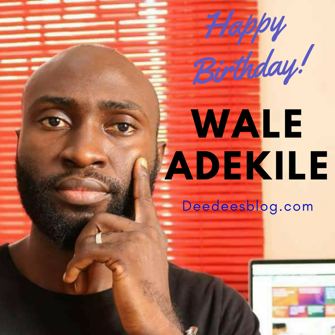 Happy Birthday Shout out to Wale Adekile