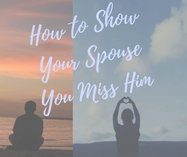 How to Show Your Spouse You Miss Him