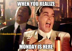 Monday is here