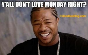 Do you hate Mondays